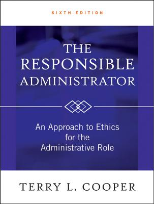 The Responsible Administrator By Cooper, Terry L.